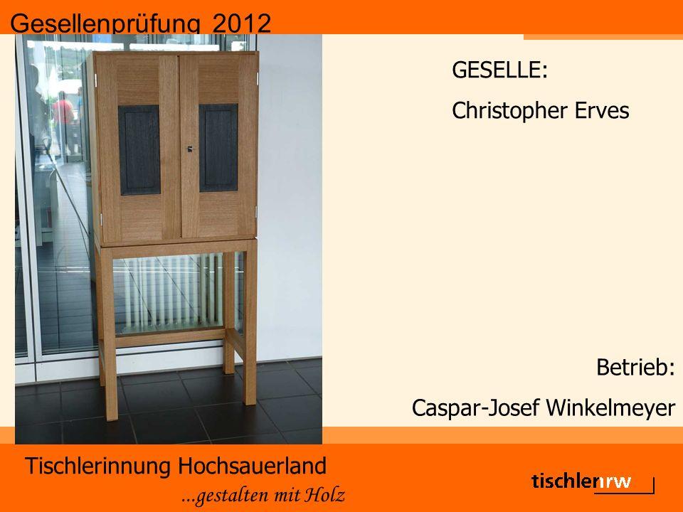 Gesellenprüfung 2012 Tischlerinnung Hochsauerland...gestalten mit Holz Betrieb: Caspar-Josef Winkelmeyer GESELLE: Christopher Erves