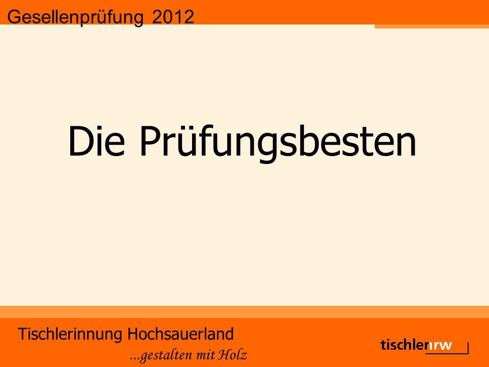 Gesellenprüfung 2012 Tischlerinnung Hochsauerland...gestalten mit Holz Die Prüfungsbesten