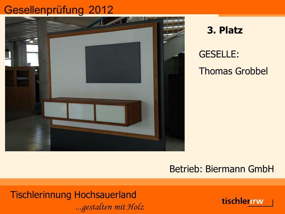 Gesellenprüfung 2012 Tischlerinnung Hochsauerland...gestalten mit Holz Betrieb: Biermann GmbH GESELLE: Thomas Grobbel 3.