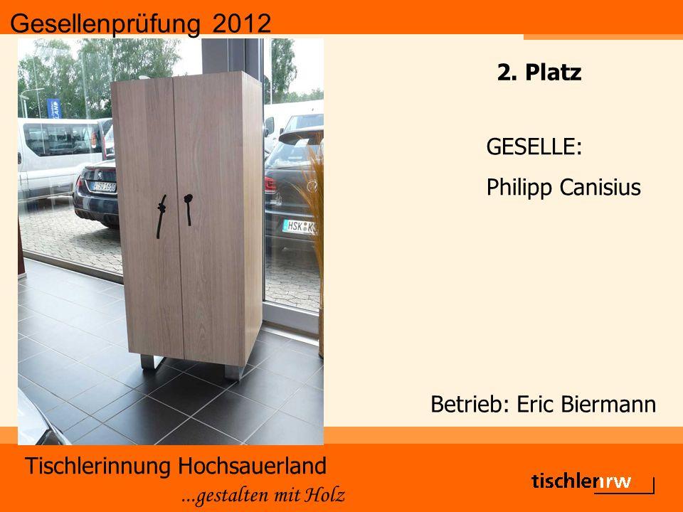 Gesellenprüfung 2012 Tischlerinnung Hochsauerland...gestalten mit Holz Betrieb: Eric Biermann GESELLE: Philipp Canisius 2.