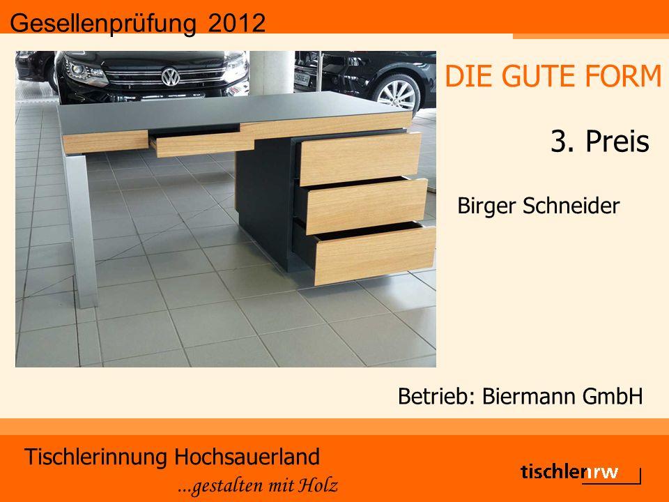 Gesellenprüfung 2012 Tischlerinnung Hochsauerland...gestalten mit Holz Betrieb: Biermann GmbH Birger Schneider DIE GUTE FORM 3.