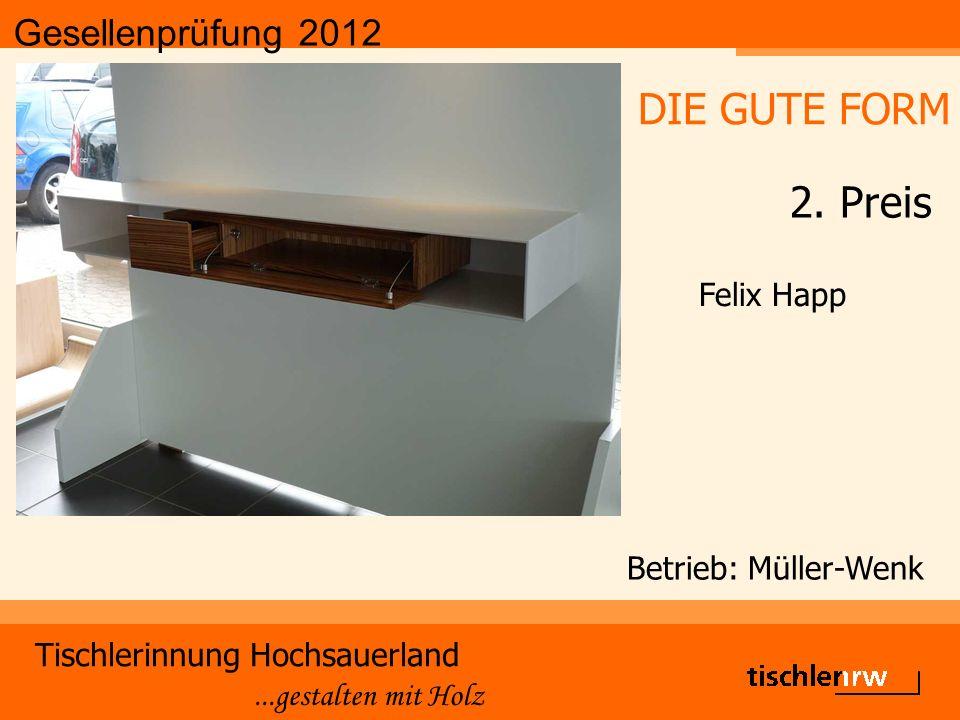 Gesellenprüfung 2012 Tischlerinnung Hochsauerland...gestalten mit Holz Betrieb: Müller-Wenk Felix Happ DIE GUTE FORM 2.