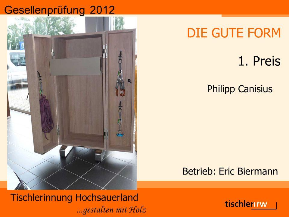 Gesellenprüfung 2012 Tischlerinnung Hochsauerland...gestalten mit Holz Betrieb: Eric Biermann Philipp Canisius DIE GUTE FORM 1.