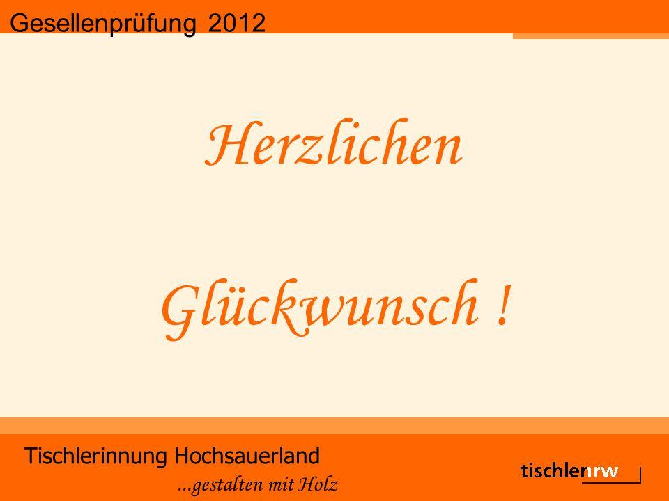 Gesellenprüfung 2012 Tischlerinnung Hochsauerland...gestalten mit Holz Herzlichen Glückwunsch !
