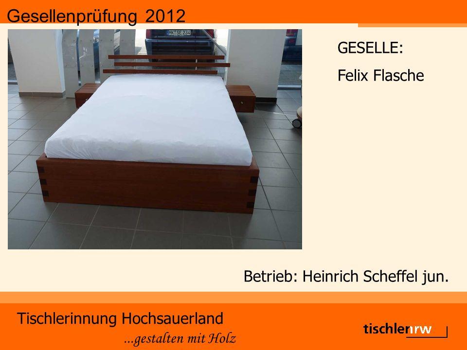 Gesellenprüfung 2012 Tischlerinnung Hochsauerland...gestalten mit Holz Betrieb: Heinrich Scheffel jun.