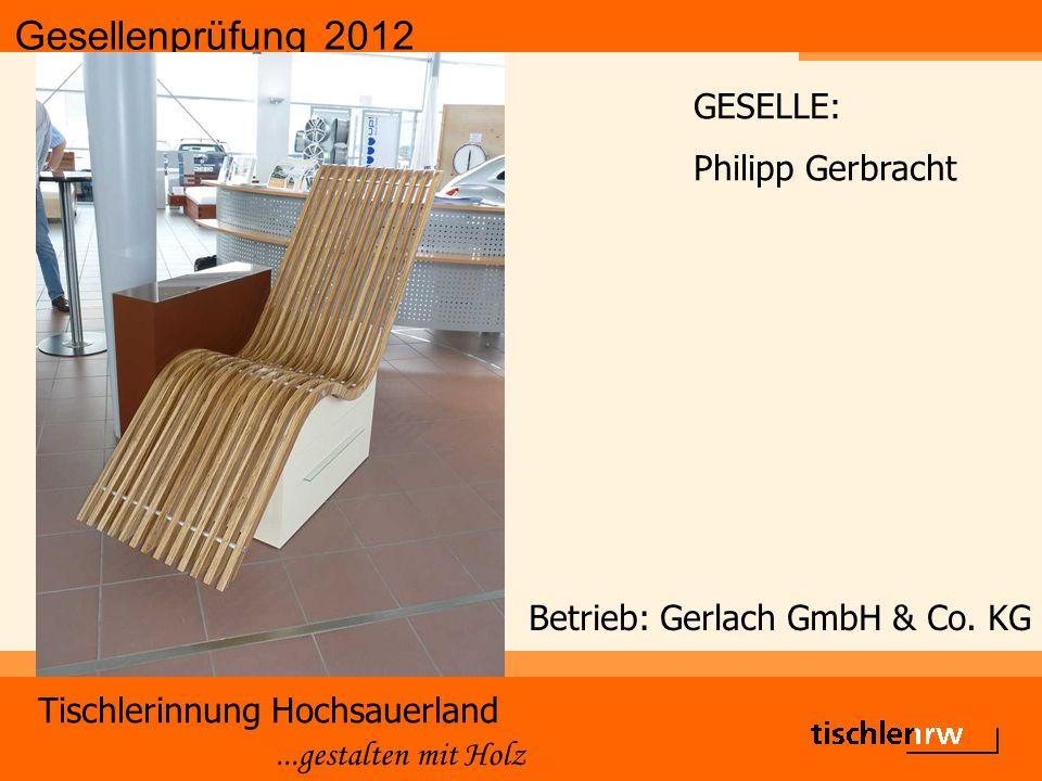 Gesellenprüfung 2012 Tischlerinnung Hochsauerland...gestalten mit Holz Betrieb: Gerlach GmbH & Co.