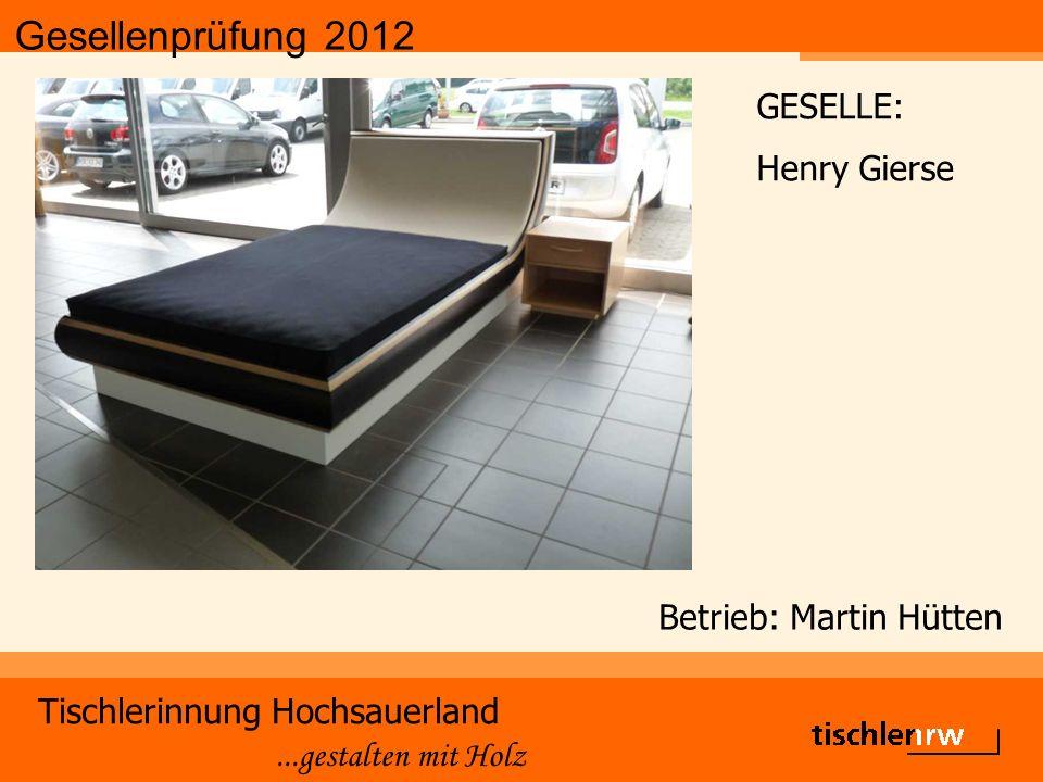 Gesellenprüfung 2012 Tischlerinnung Hochsauerland...gestalten mit Holz Betrieb: Martin Hütten GESELLE: Henry Gierse
