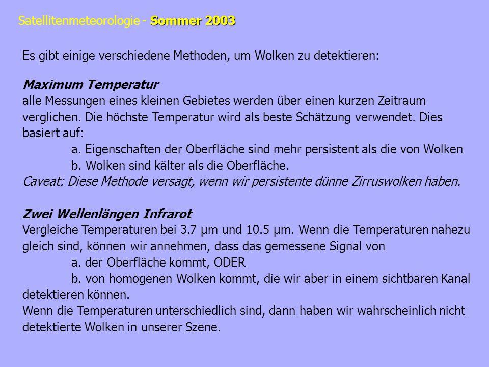 Sommer 2003 Satellitenmeteorologie - Sommer 2003 Es gibt einige verschiedene Methoden, um Wolken zu detektieren: Maximum Temperatur alle Messungen eines kleinen Gebietes werden über einen kurzen Zeitraum verglichen.