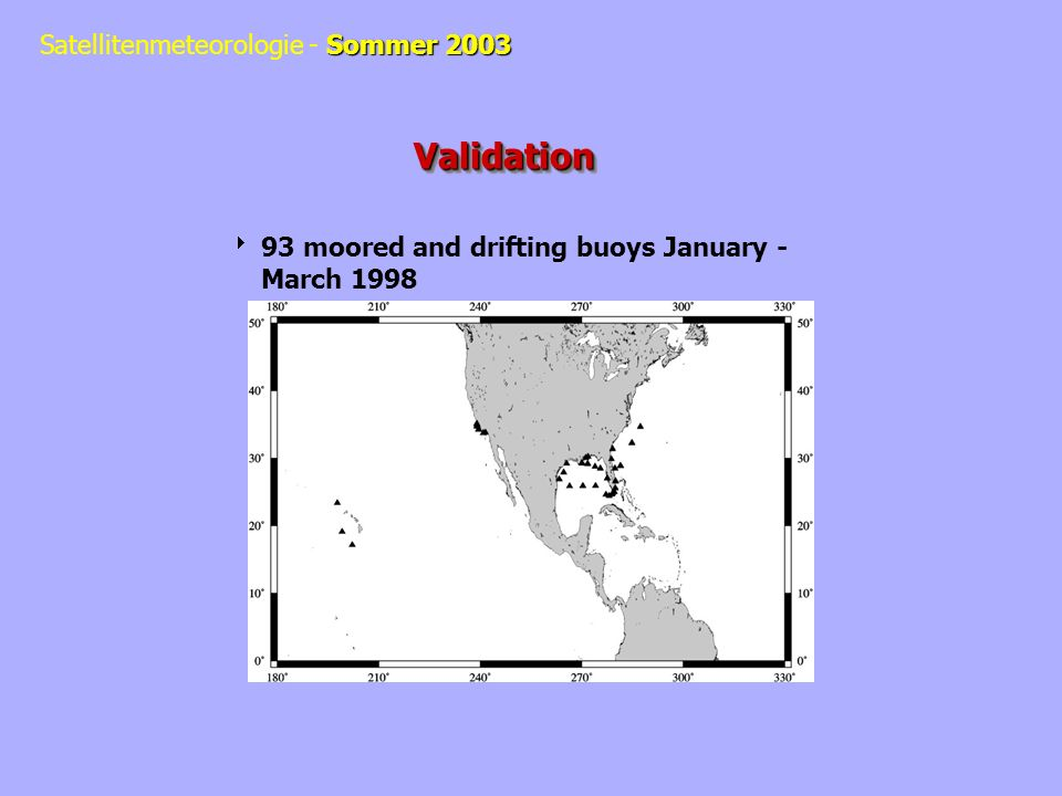Sommer 2003 Satellitenmeteorologie - Sommer 2003 ValidationValidation 93 moored and drifting buoys January - March 1998