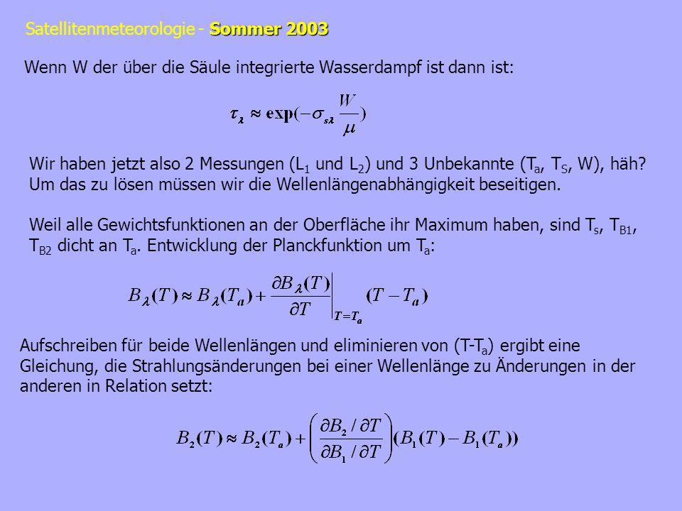 Sommer 2003 Satellitenmeteorologie - Sommer 2003 Verwenden, um B 2 (T B2 ) und B 2 (T S ) zu approximieren: und Einsetzen in Gleichungen für L 1 = B 1 (T B1 ) und L 2 = B 2 (T B2 ) Auflösen: Gleichung für B 1 (T B1 ) nutzen, um T a zu eliminieren: