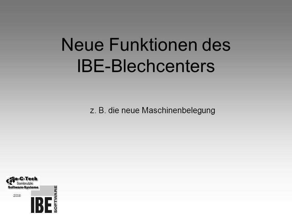 Neue Funktionen des IBE-Blechcenters 2008 z. B. die neue Maschinenbelegung