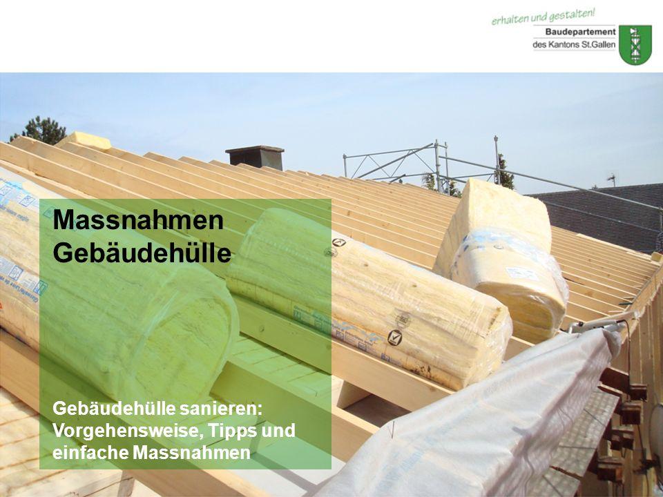 © Baudepartement des Kantons St.GallenDezember 2010 Massnahmen Gebäudehülle Gebäudehülle sanieren: Vorgehensweise, Tipps und einfache Massnahmen
