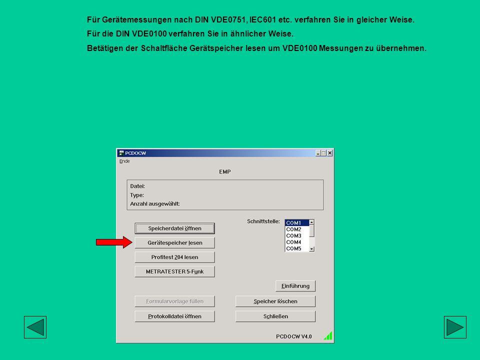 Für Gerätemessungen nach DIN VDE0751, IEC601 etc. verfahren Sie in gleicher Weise. Für die DIN VDE0100 verfahren Sie in ähnlicher Weise. Betätigen der