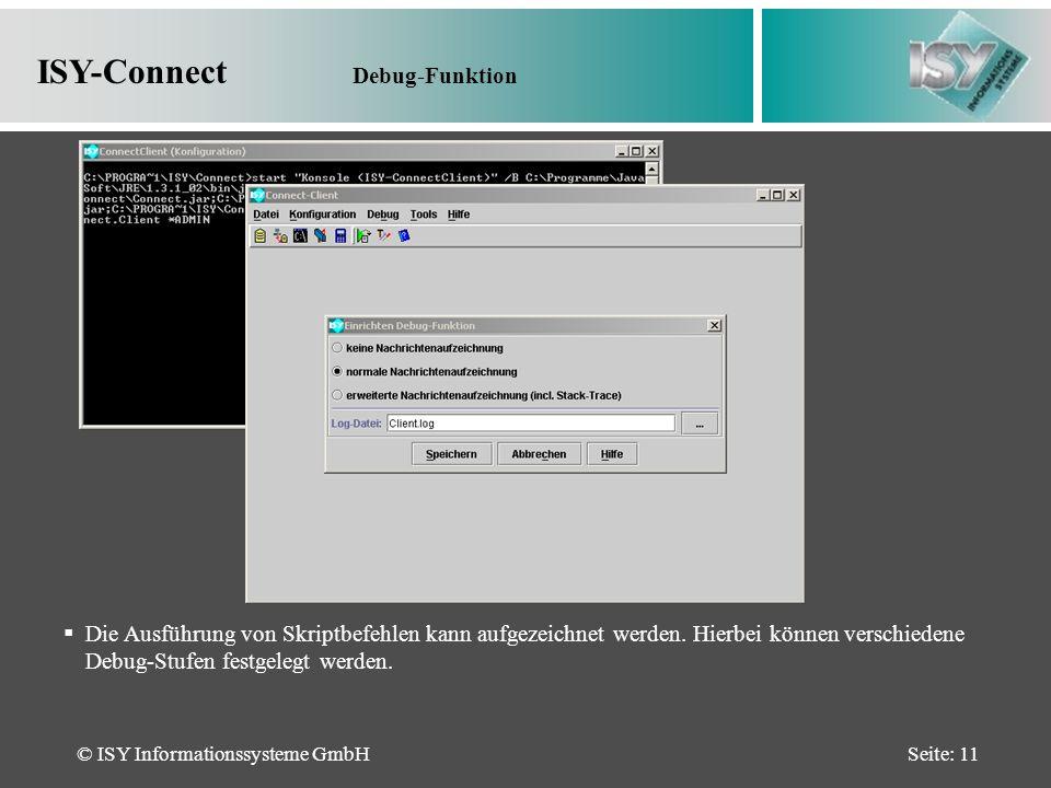 © ISY Informationssysteme GmbHSeite: 11 ISY-Connect Debug-Funktion Die Ausführung von Skriptbefehlen kann aufgezeichnet werden.
