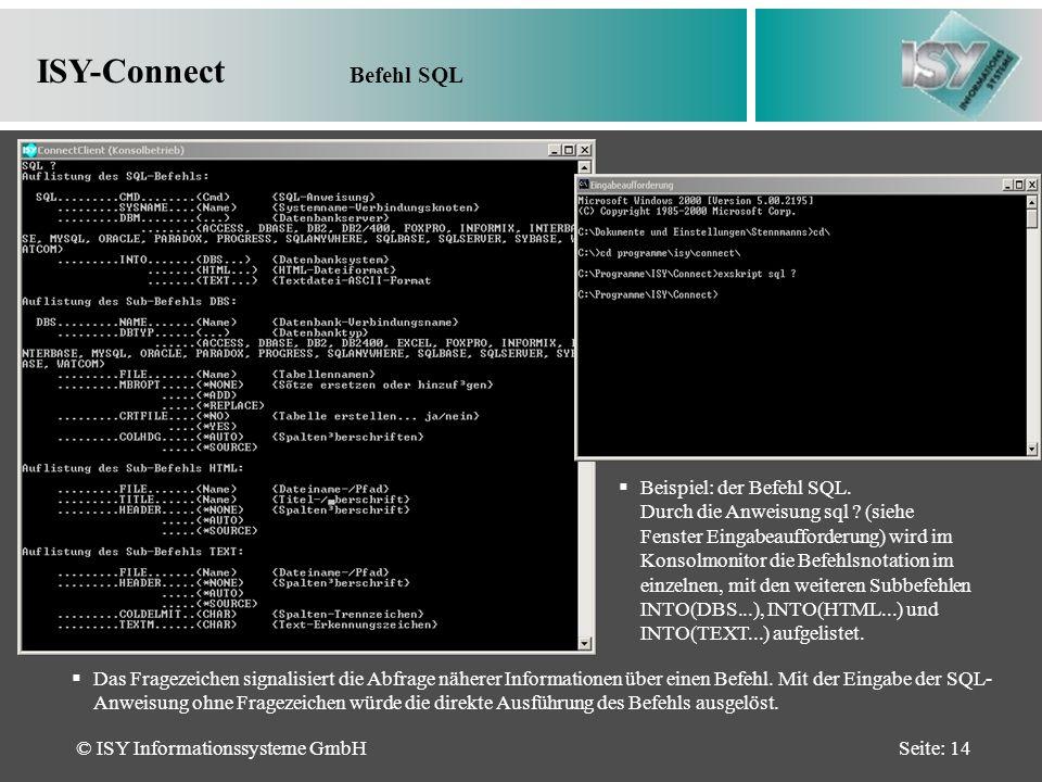 © ISY Informationssysteme GmbHSeite: 14 ISY-Connect Befehl SQL Beispiel: der Befehl SQL.
