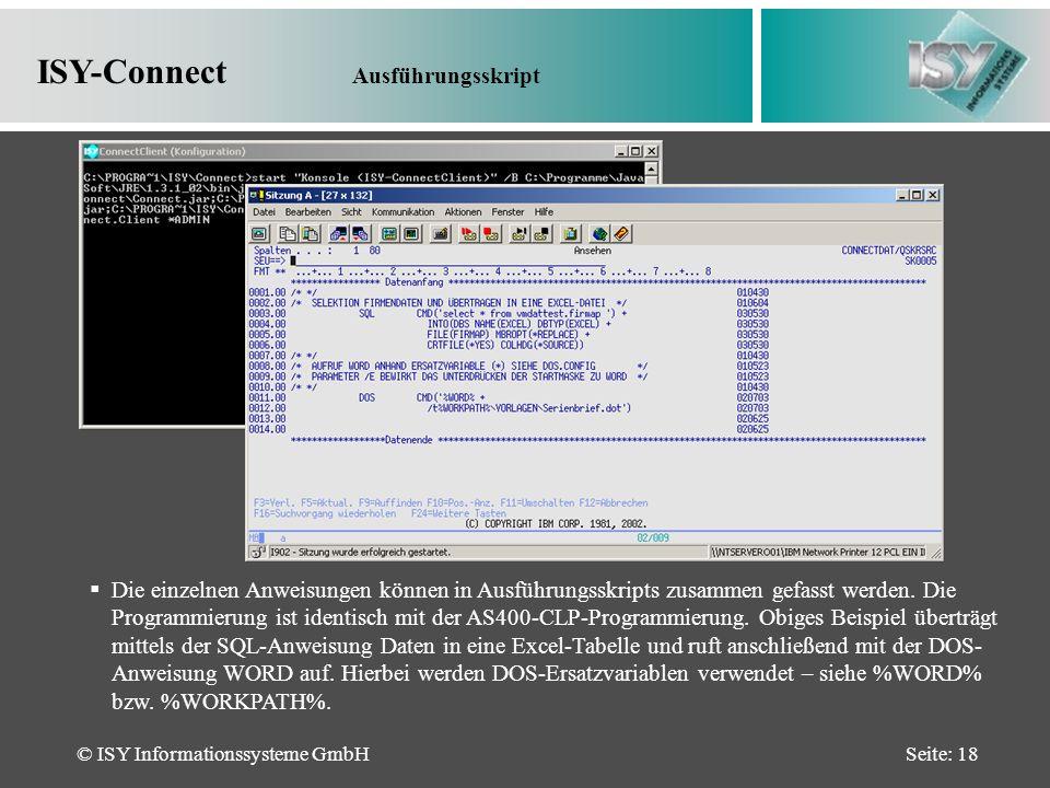 © ISY Informationssysteme GmbHSeite: 18 ISY-Connect Ausführungsskript Die einzelnen Anweisungen können in Ausführungsskripts zusammen gefasst werden.