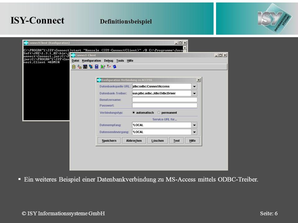 © ISY Informationssysteme GmbHSeite: 7 ISY-Connect System-Verbindungsknoten Herstellen von Systemverbindungen zur Datenbank zwecks Kommunikation zur Befehlsverarbeitung.