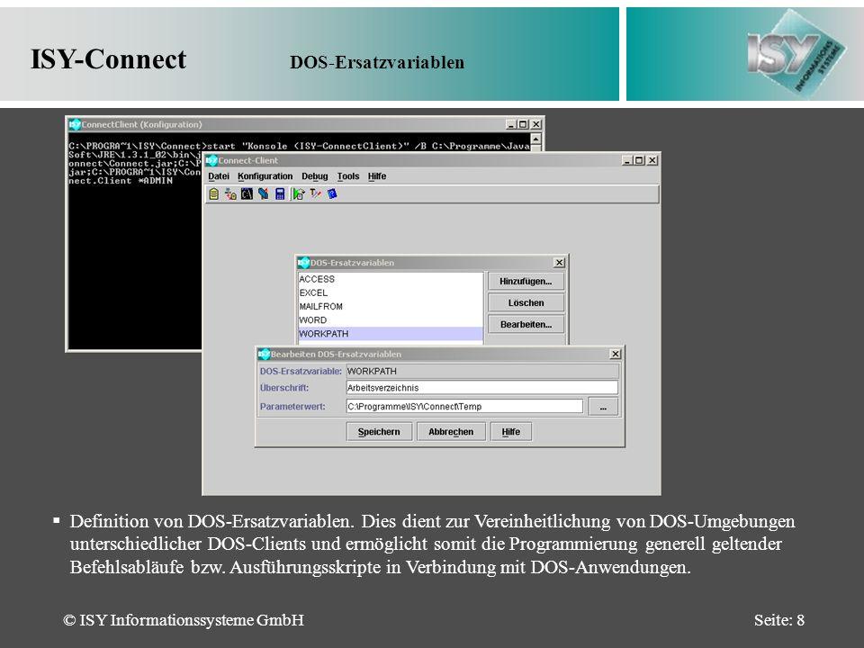 © ISY Informationssysteme GmbHSeite: 8 ISY-Connect DOS-Ersatzvariablen Definition von DOS-Ersatzvariablen.