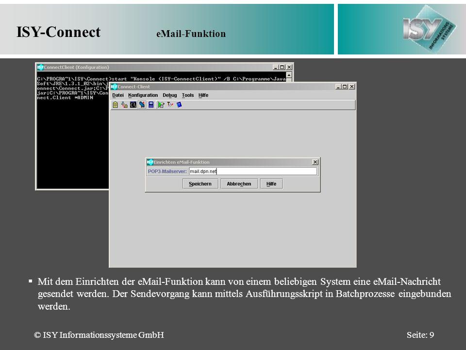 © ISY Informationssysteme GmbHSeite: 9 Mit dem Einrichten der eMail-Funktion kann von einem beliebigen System eine eMail-Nachricht gesendet werden.