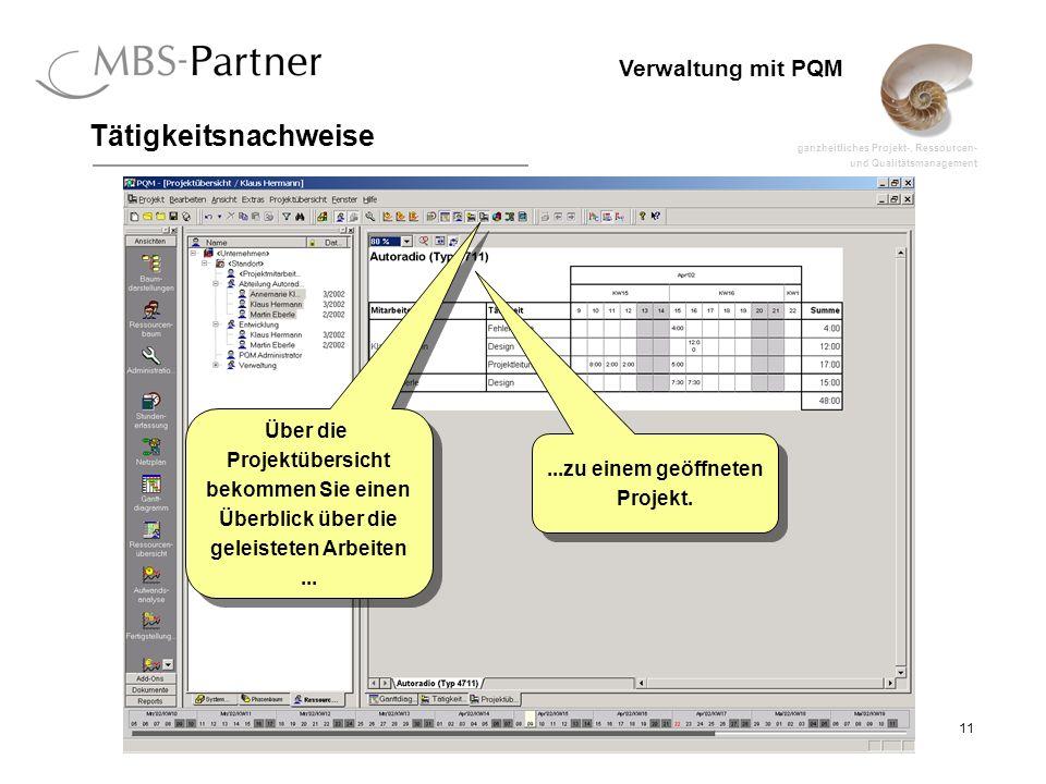 ganzheitliches Projekt-, Ressourcen- und Qualitätsmanagement 11 Verwaltung mit PQM Tätigkeitsnachweise Über die Projektübersicht bekommen Sie einen Überblick über die geleisteten Arbeiten...