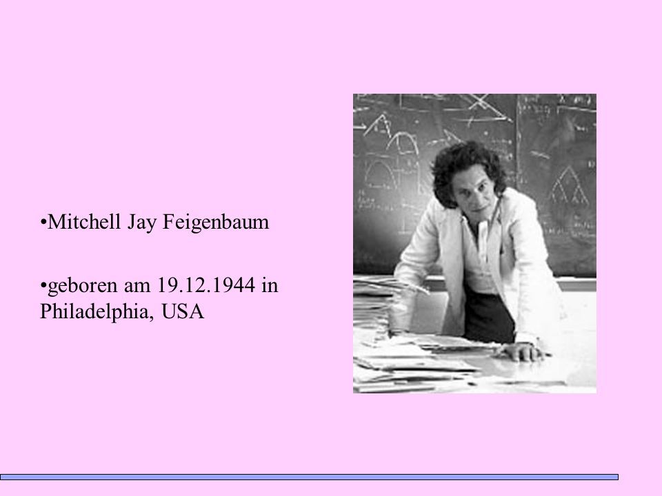 Mitchell Jay Feigenbaum geboren am 19.12.1944 in Philadelphia, USA