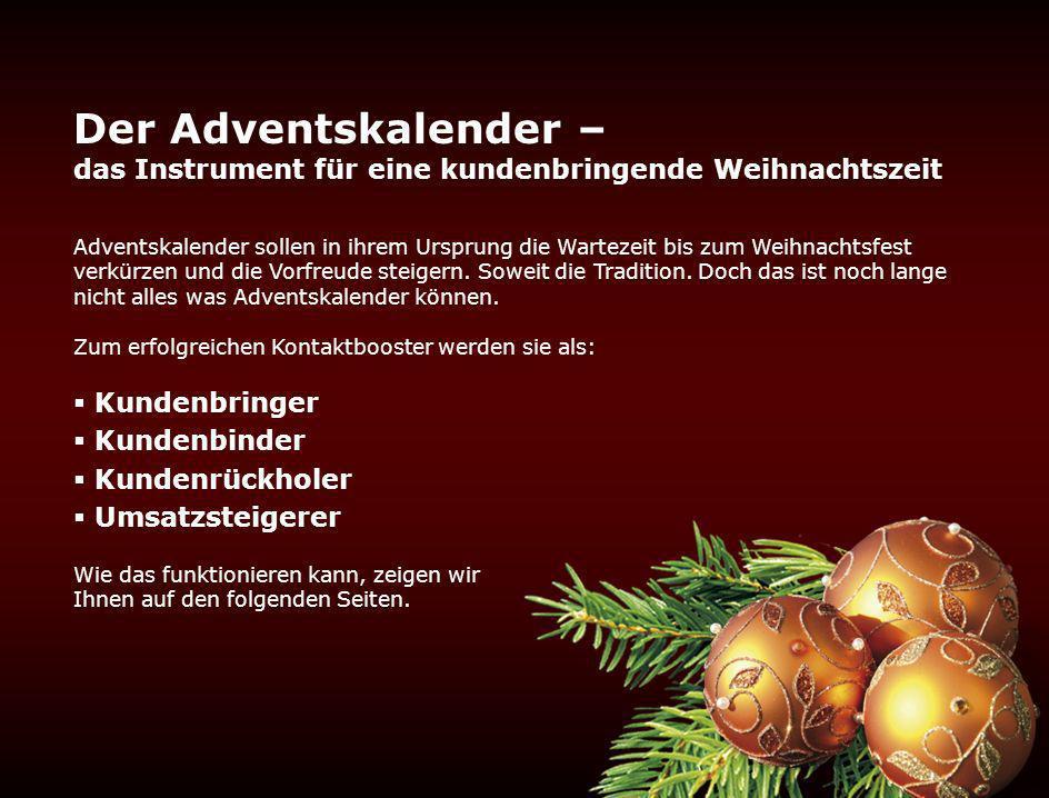 Der Adventskalender – das Instrument für eine kundenbringende Weihnachtszeit Adventskalender sollen in ihrem Ursprung die Wartezeit bis zum Weihnachtsfest verkürzen und die Vorfreude steigern.