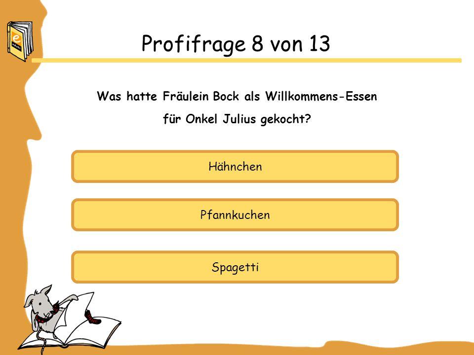 Hähnchen Pfannkuchen Spagetti Profifrage 8 von 13 Was hatte Fräulein Bock als Willkommens-Essen für Onkel Julius gekocht?