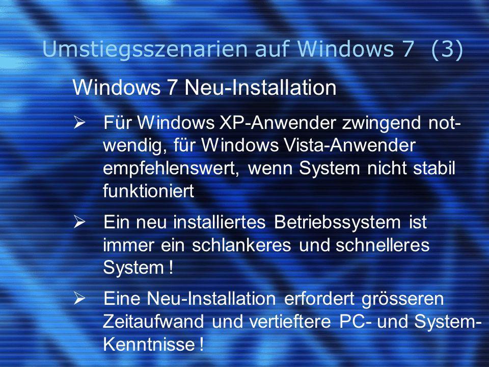 Umstiegsszenarien auf Windows 7 (3) Windows 7 Neu-Installation Für Windows XP-Anwender zwingend not- wendig, für Windows Vista-Anwender empfehlenswert, wenn System nicht stabil funktioniert Ein neu installiertes Betriebssystem ist immer ein schlankeres und schnelleres System .
