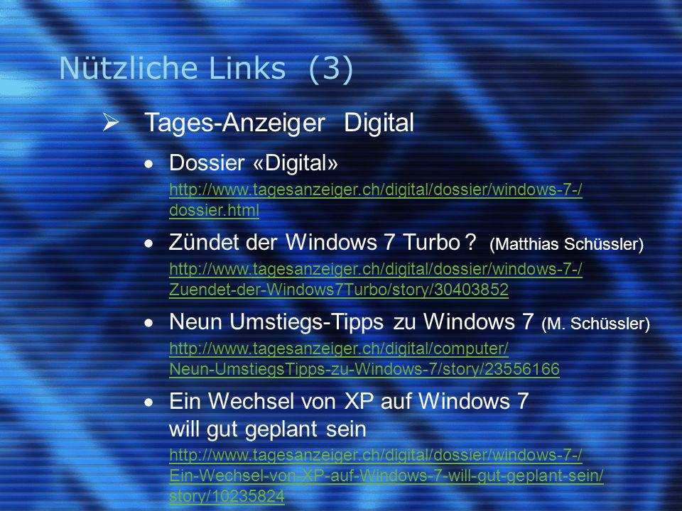 Nützliche Links (3) Tages-Anzeiger Digital Dossier «Digital» http://www.tagesanzeiger.ch/digital/dossier/windows-7-/ dossier.html Zündet der Windows 7 Turbo .