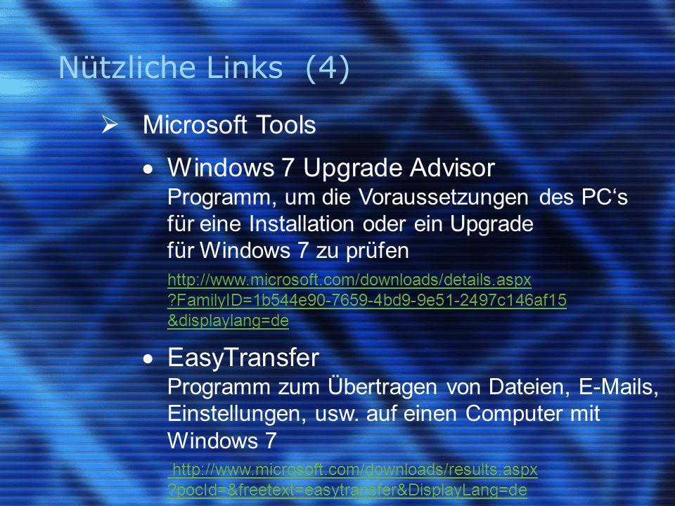 Nützliche Links (4) Microsoft Tools Windows 7 Upgrade Advisor Programm, um die Voraussetzungen des PCs für eine Installation oder ein Upgrade für Windows 7 zu prüfen http://www.microsoft.com/downloads/details.aspx FamilyID=1b544e90-7659-4bd9-9e51-2497c146af15 &displaylang=de EasyTransfer Programm zum Übertragen von Dateien, E-Mails, Einstellungen, usw.