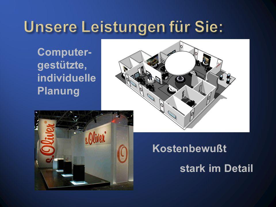 Computer- gestützte, individuelle Planung Kostenbewußt stark im Detail