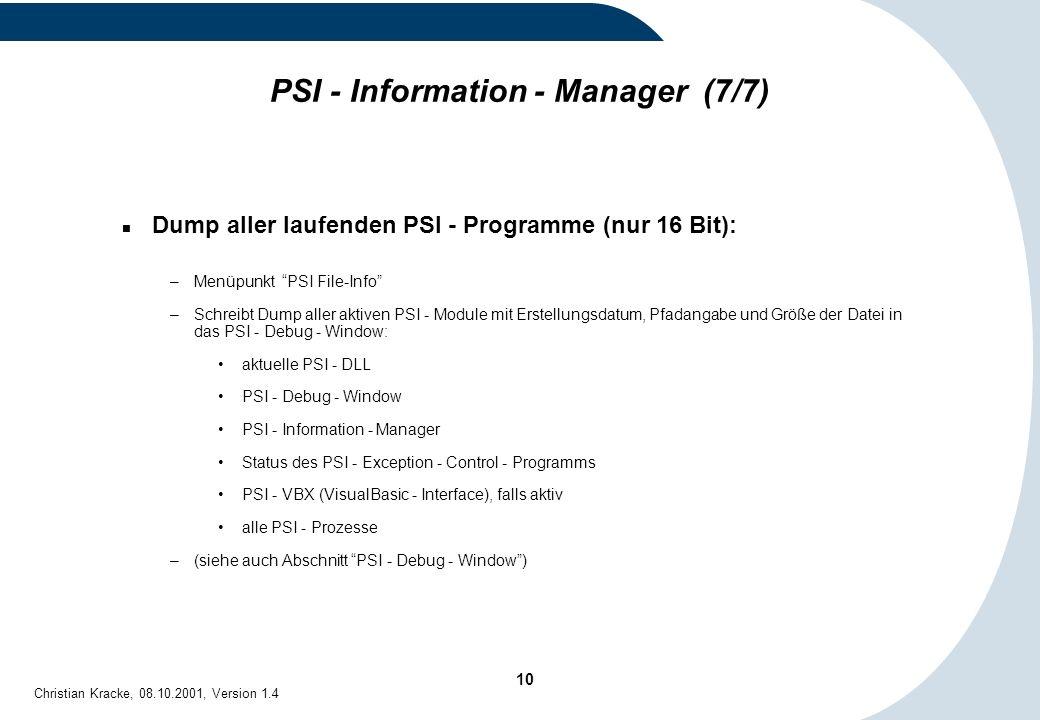 10 Christian Kracke, 08.10.2001, Version 1.4 PSI - Information - Manager (7/7) Dump aller laufenden PSI - Programme (nur 16 Bit): –Menüpunkt PSI File-