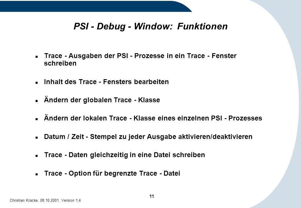 11 Christian Kracke, 08.10.2001, Version 1.4 PSI - Debug - Window: Funktionen Trace - Ausgaben der PSI - Prozesse in ein Trace - Fenster schreiben Inh