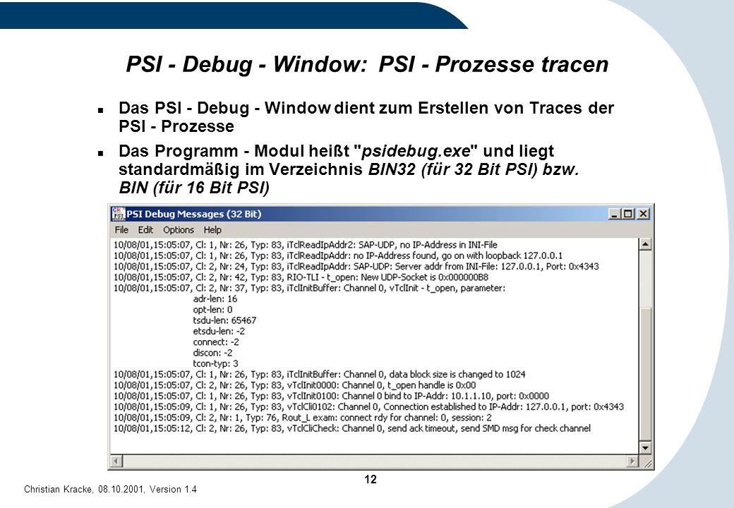 12 Christian Kracke, 08.10.2001, Version 1.4 PSI - Debug - Window: PSI - Prozesse tracen Das PSI - Debug - Window dient zum Erstellen von Traces der P