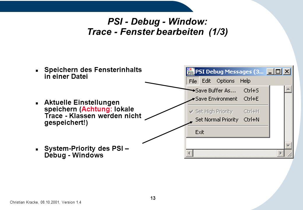 13 Christian Kracke, 08.10.2001, Version 1.4 PSI - Debug - Window: Trace - Fenster bearbeiten (1/3) Speichern des Fensterinhalts in einer Datei Aktuel
