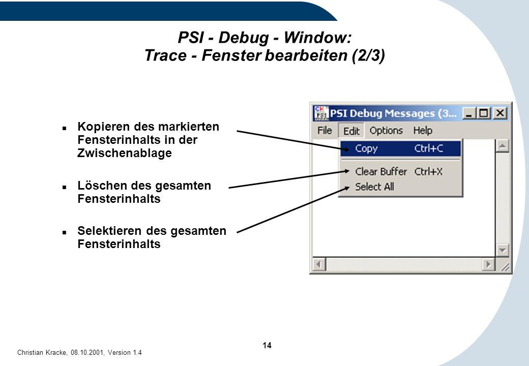 14 Christian Kracke, 08.10.2001, Version 1.4 PSI - Debug - Window: Trace - Fenster bearbeiten (2/3) Kopieren des markierten Fensterinhalts in der Zwis
