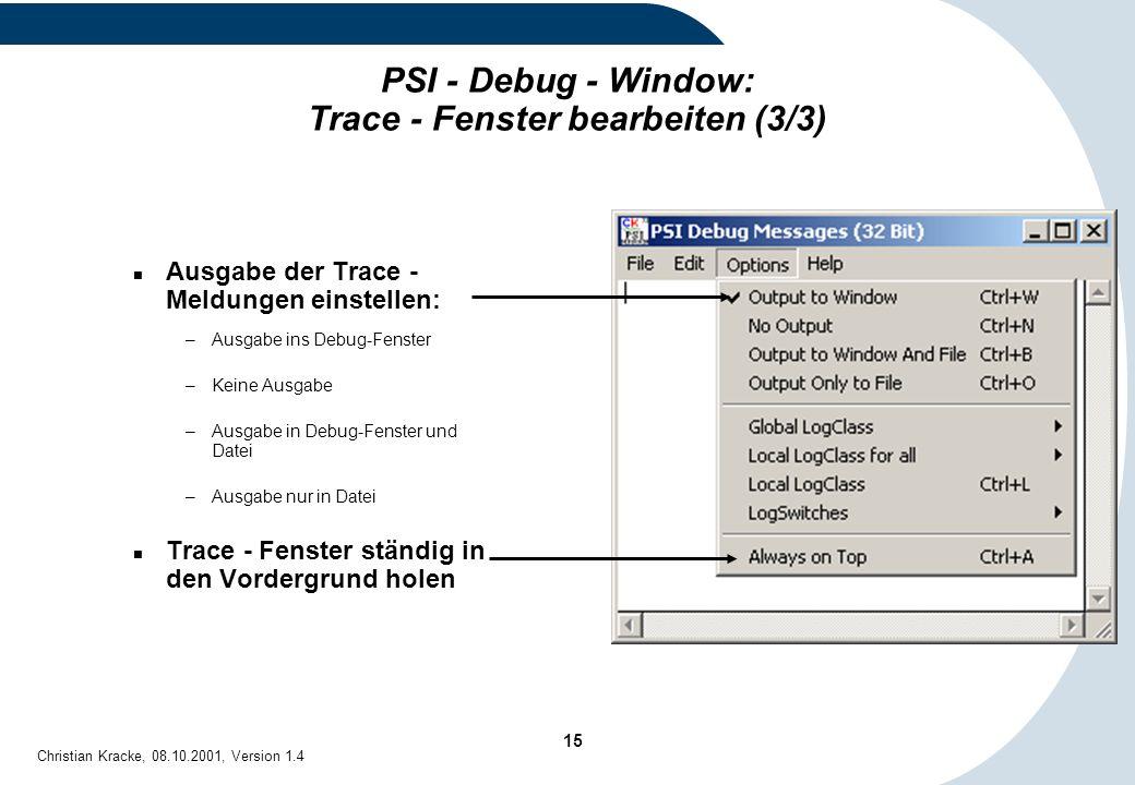 15 Christian Kracke, 08.10.2001, Version 1.4 Ausgabe der Trace - Meldungen einstellen: –Ausgabe ins Debug-Fenster –Keine Ausgabe –Ausgabe in Debug-Fen