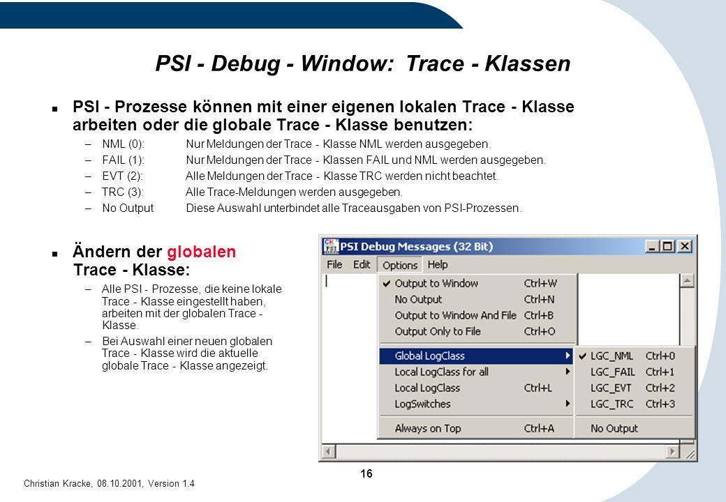 16 Christian Kracke, 08.10.2001, Version 1.4 PSI - Debug - Window: Trace - Klassen PSI - Prozesse können mit einer eigenen lokalen Trace - Klasse arbe