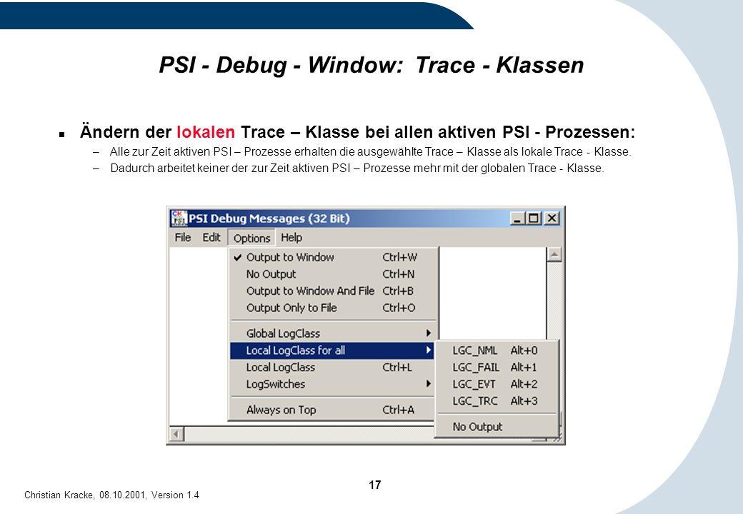 17 Christian Kracke, 08.10.2001, Version 1.4 PSI - Debug - Window: Trace - Klassen Ändern der lokalen Trace – Klasse bei allen aktiven PSI - Prozessen