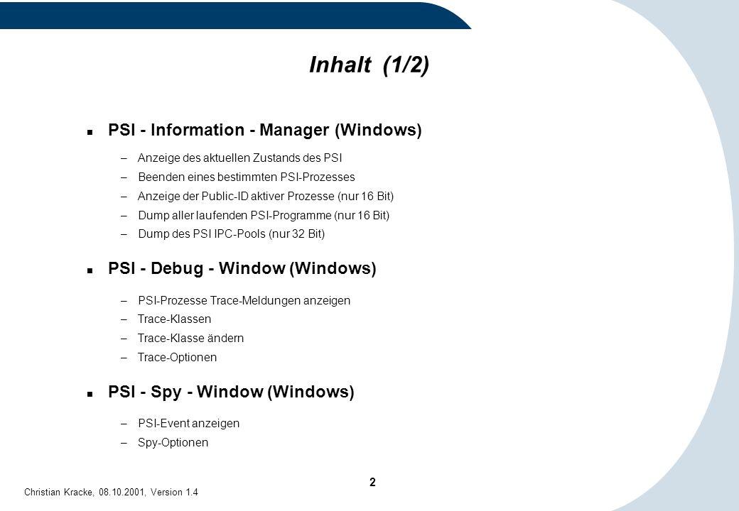 3 Christian Kracke, 08.10.2001, Version 1.4 Inhalt (2/2) PSI-Console (NetWare) –Starten und Beenden –Ändern der globalen LOG-Klasse –Ändern der lokalen LOG-Klasse eines Prozesses –Stoppen eines PSI-Prozesses –Stoppen aller PSI-Prozesse –Ändern der Trace-Optionen PRB-Information (NetWare) PSI-Info-Manager für UNIX –PSI-Prozesse beenden –Trace-Funktionen