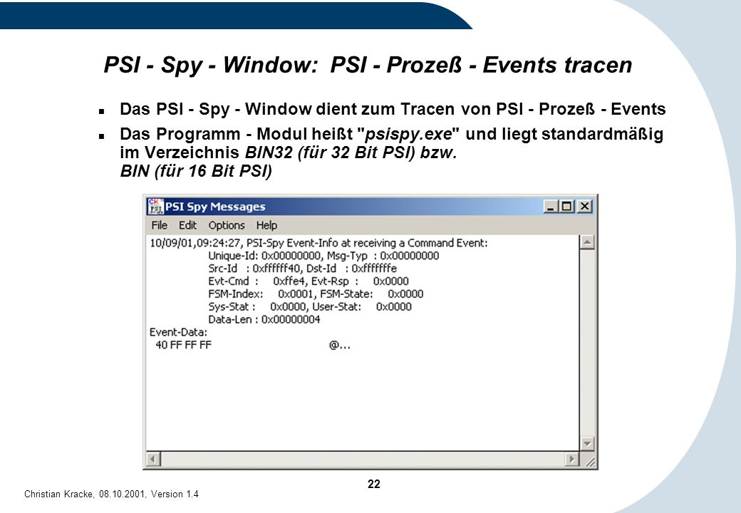 22 Christian Kracke, 08.10.2001, Version 1.4 PSI - Spy - Window: PSI - Prozeß - Events tracen Das PSI - Spy - Window dient zum Tracen von PSI - Prozeß