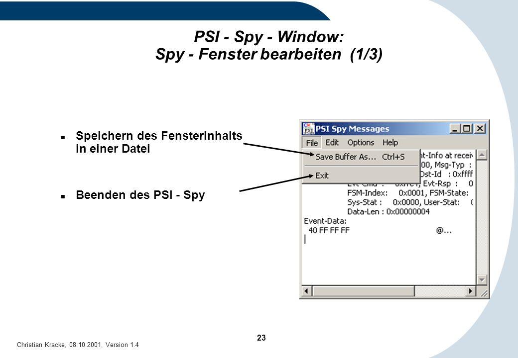 23 Christian Kracke, 08.10.2001, Version 1.4 PSI - Spy - Window: Spy - Fenster bearbeiten (1/3) Speichern des Fensterinhalts in einer Datei Beenden de