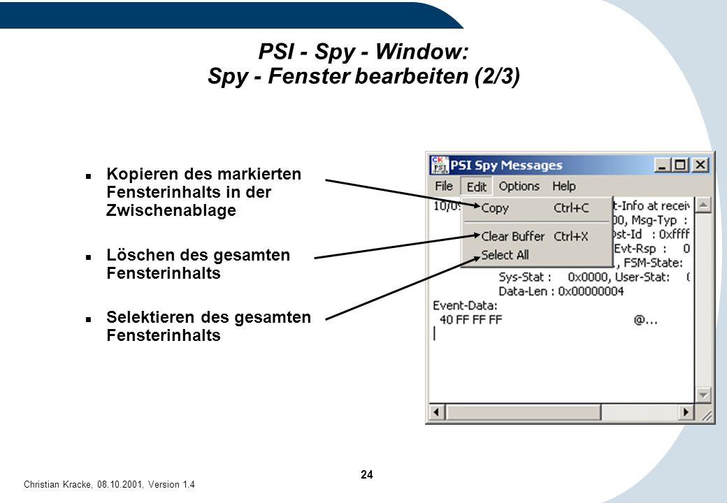 24 Christian Kracke, 08.10.2001, Version 1.4 PSI - Spy - Window: Spy - Fenster bearbeiten (2/3) Kopieren des markierten Fensterinhalts in der Zwischen