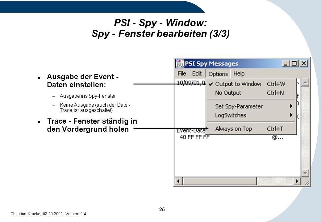 25 Christian Kracke, 08.10.2001, Version 1.4 Ausgabe der Event - Daten einstellen: –Ausgabe ins Spy-Fenster –Keine Ausgabe (auch der Datei- Trace ist