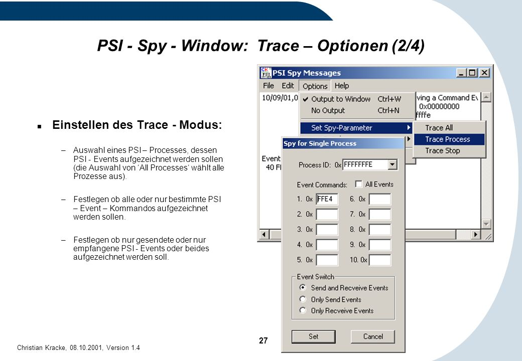 27 Christian Kracke, 08.10.2001, Version 1.4 PSI - Spy - Window: Trace – Optionen (2/4) Einstellen des Trace - Modus: –Auswahl eines PSI – Processes,
