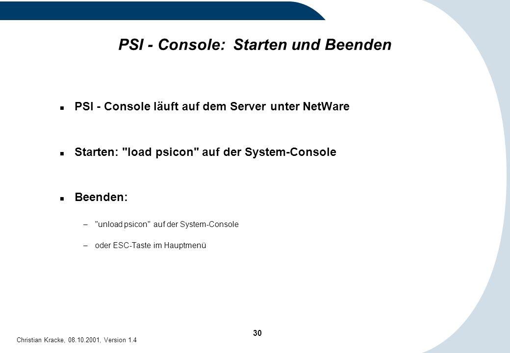 30 Christian Kracke, 08.10.2001, Version 1.4 PSI - Console: Starten und Beenden PSI - Console läuft auf dem Server unter NetWare Starten: