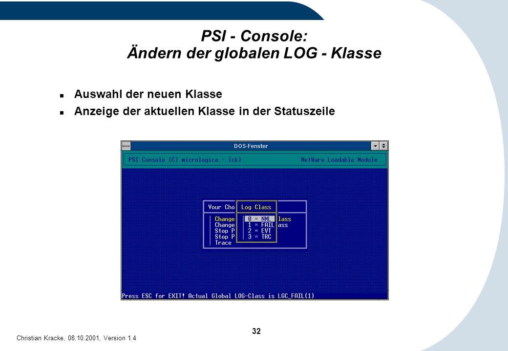 32 Christian Kracke, 08.10.2001, Version 1.4 PSI - Console: Ändern der globalen LOG - Klasse Auswahl der neuen Klasse Anzeige der aktuellen Klasse in