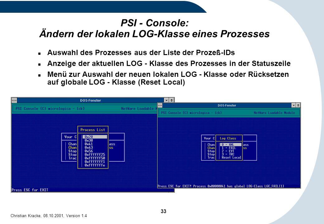 33 Christian Kracke, 08.10.2001, Version 1.4 PSI - Console: Ändern der lokalen LOG-Klasse eines Prozesses Auswahl des Prozesses aus der Liste der Proz