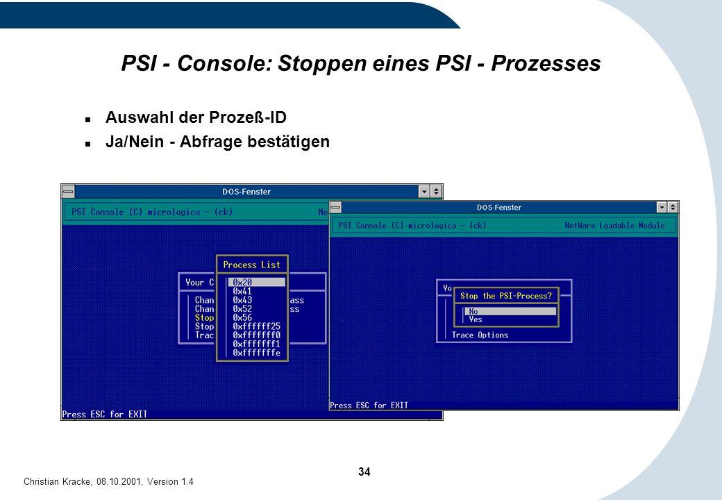 34 Christian Kracke, 08.10.2001, Version 1.4 PSI - Console: Stoppen eines PSI - Prozesses Auswahl der Prozeß-ID Ja/Nein - Abfrage bestätigen