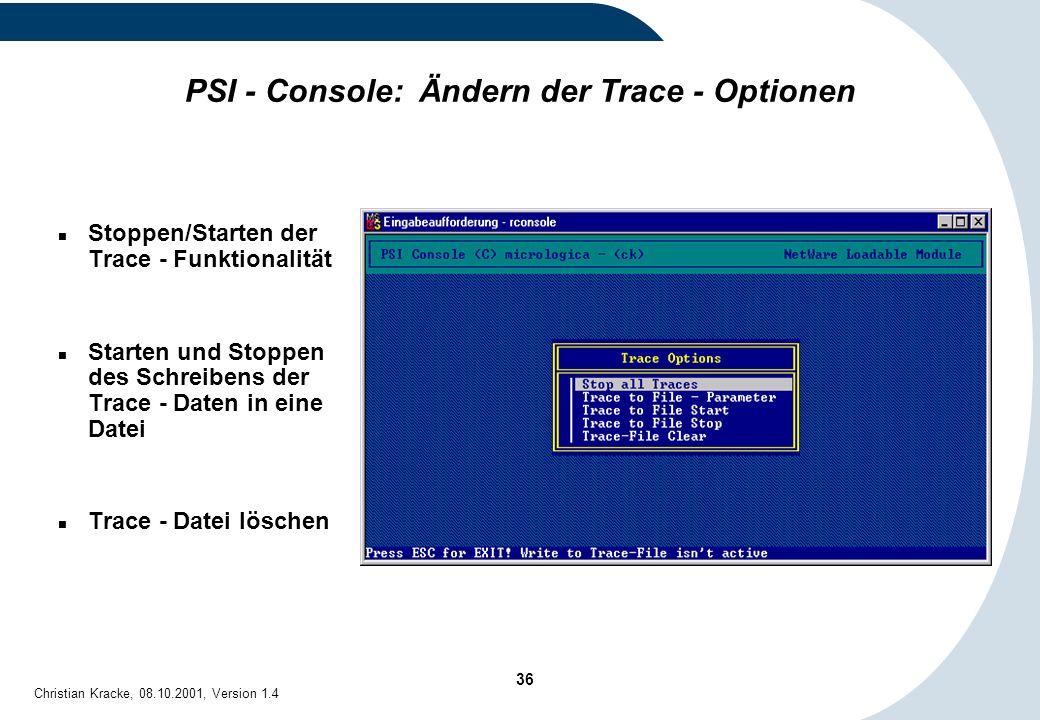 36 Christian Kracke, 08.10.2001, Version 1.4 PSI - Console: Ändern der Trace - Optionen Stoppen/Starten der Trace - Funktionalität Starten und Stoppen